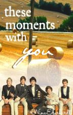 These moments with you (A 1D FF) by NinaEberhardt