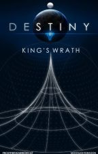 Destiny- King's Wrath by MoonlightDragon