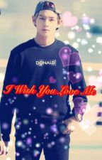 I Wish You Love Me [BTS Taehyung FF 21+] by NikkyVtae90