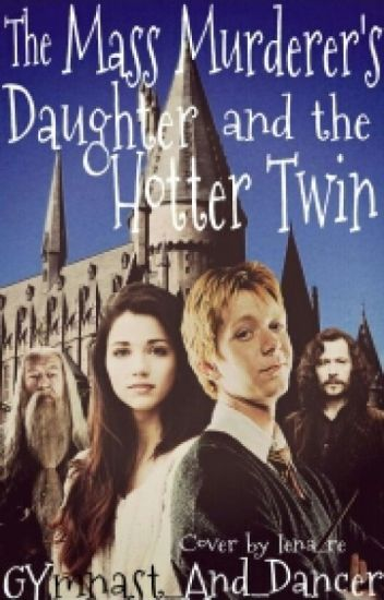 The Mass murderer's daughter and the hotter twin (Harry Potter FanFiction)