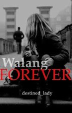 Walang Forever!  by destined_lady