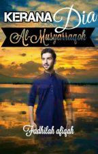 Kerana Dia Al-Musyarraqoh by Fadh_Dhilah