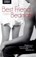 Bestfriend -Slash- Bedmate (Published under Summit Media) by iloves14