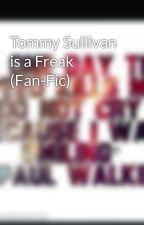 Tommy Sullivan is a Freak (Fan-Fic) by izziekhan
