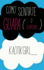 Cómo sentirte guapa (o guapísima) [Yo] by kaotikgirl_