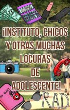 ¡Instituto, chicos y otras muchas locuras de adolescente! by fergiechan