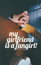 My Girlfriend is a Fangirl! [move to the new one!] by hilycandy