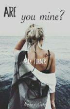 Are you Mine? - Alex Turner by lovelyGipty