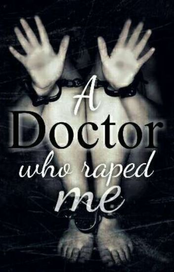 A Doctor who raped me (SPG)[COMPLETED][NOT EDITED)