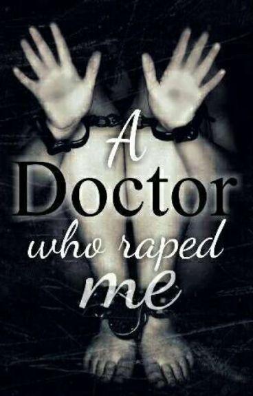 A Doctor who rape me (SPG)