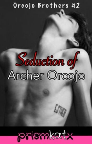 Seduction of Archer Orcojo