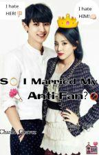 So I Married My Anti-Fan? by Ms_Yunerd