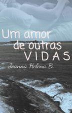 Um amor de outras vidas by JoannaHelena0
