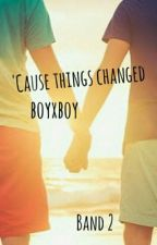 Because Things changed (boyxboy)✔️ by luci1309