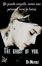 The ghost of you. by Soyunminino