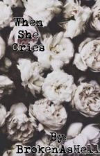 When She Cries (Suicide/Depression Quotes) by BrokenAsHell