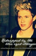 Kidnapped By The Blue Eyed Stranger. [A Niall Horan FanFiction] by NashtonsCraic