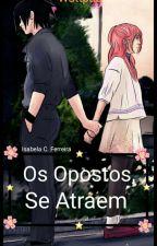 Os Opostos, Se Atraem! - (Hiatus) by Isah_Cristina