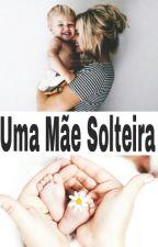 Uma Mãe Solteira by Rafaela_payne_69
