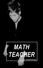 Math Teacher | L. H by cakeehemmingss