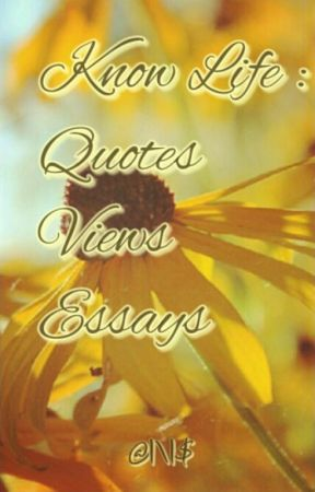 Know Life Quotes Views Essays Quote 6 Wattpad