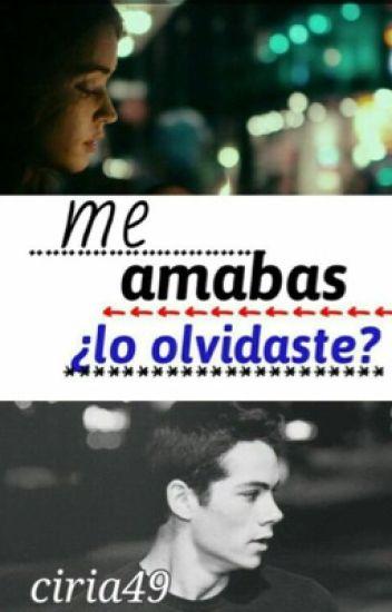 Me amabas ¿lo olvidaste? (Dylan O'brien y tu)