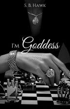 I'm Goddess by SBHawk