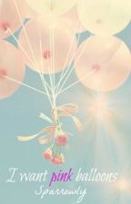 I Want Pink Balloons by simonehoft