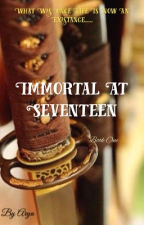 Immortal at Seventeen by princessAarya