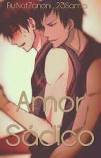 Amor Sádico(YAOI) by NatZanoni_23Sama