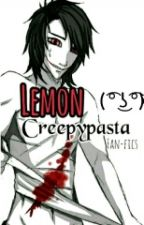 Lemon Creepypasta【Fan-fics】 by _OhmyGosht_