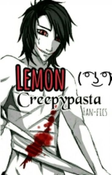 Lemon Creepypasta【Fan-fics】