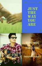 Just the way you are with Bruno Mars ( fan fiction) by JasmineInniss