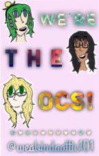 We're The OCs! by weabindaattic101
