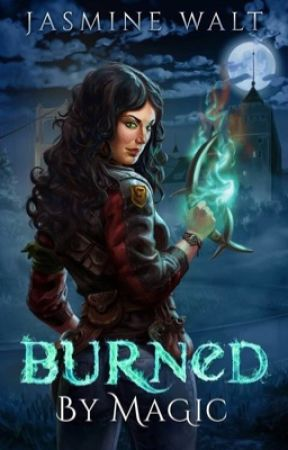 Burned by Magic - a New Adult Fantasy by JasmineWalt