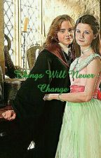 Things Will Never Change - (HermioniexGinny) Girlxgirl by Katsubish