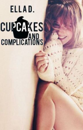 Cupcakes and Complications. {on hold!} by Ella_Darling