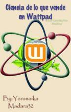 Ciencia de lo que vende en Wattpad by YaranaikaMadara32