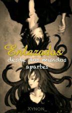 Enlazados (Desde Dos Mundos Apartes) by Xynon_
