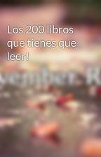 Los 200 libros que tienes que leer! by NovemberRain73937