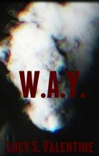 W.A.Y. by LucySValentine