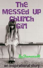 The messed up church girl by Shamaria96