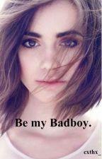 Be my Badboy. by cxthx_