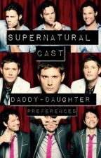 Supernatural Cast Daddy-Daughter Preferences by KissDaCheeseCake