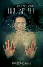 Hide My Life [1] (EDITING) by QueenOfAllFangirls