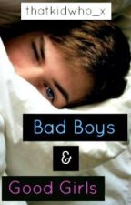 Bad Boys & Good Girls - Fiction écrite par thatkidwho_x by KeziahL2b