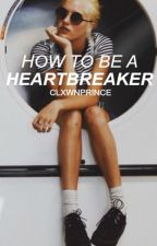 How To Be A Heartbreaker (COMING SOON)  by childofzolanski