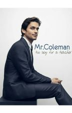 MR.COLEMAN - too sexy for a teacher by JaniiHoney