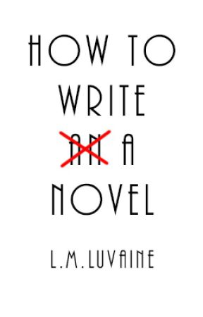 How to Write A Novel by LMLuvaine