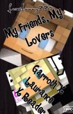 My Friends, My Lovers: Garroth x Laurance x Reader | #Wattys2016 by xXAnnWritezXx